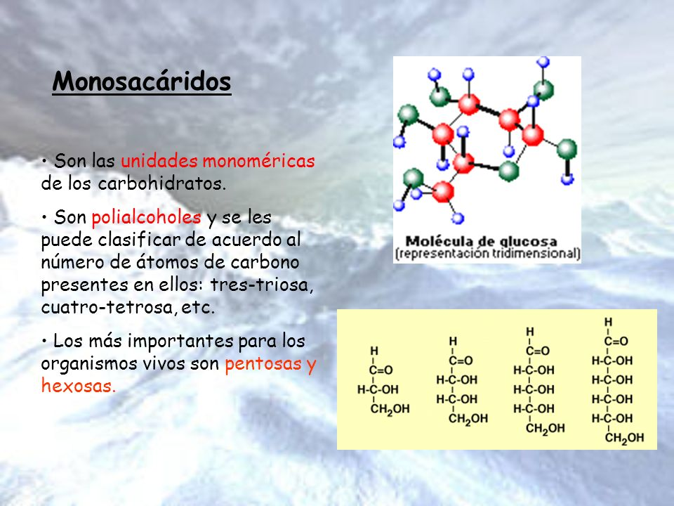 Monosacáridos Son las unidades monoméricas de los carbohidratos.