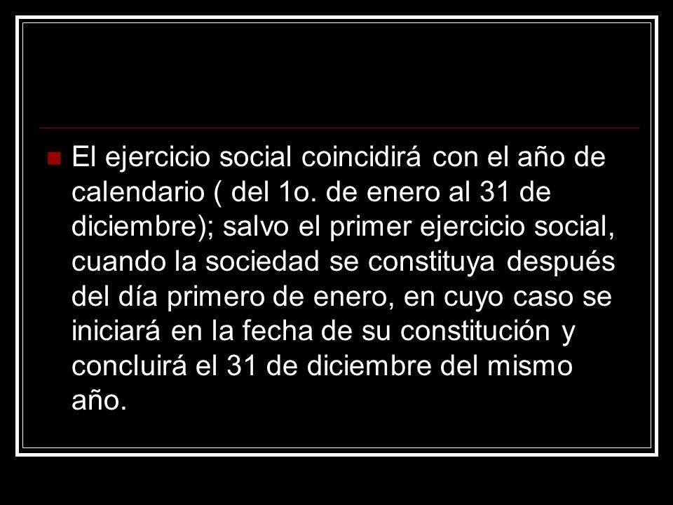 El ejercicio social coincidirá con el año de calendario ( del 1o