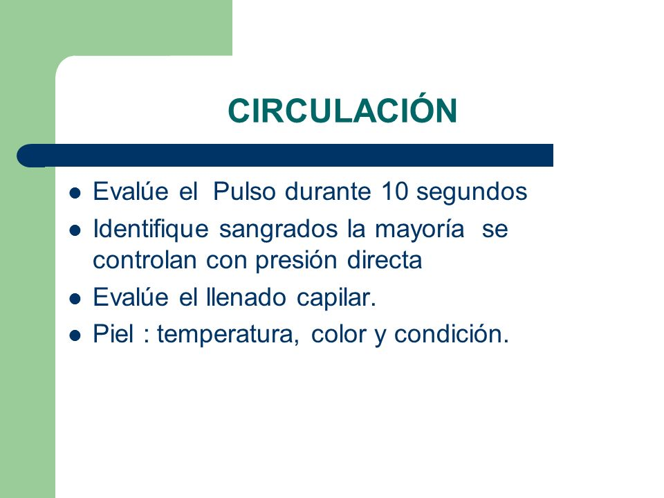 CIRCULACIÓN Evalúe el Pulso durante 10 segundos