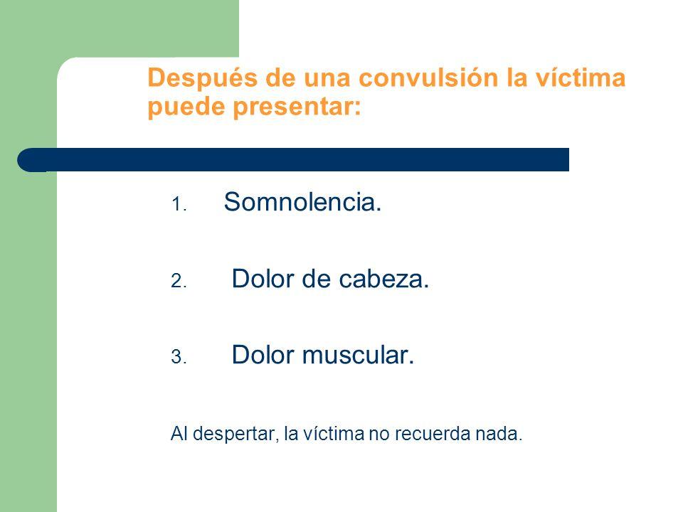 Después de una convulsión la víctima puede presentar: