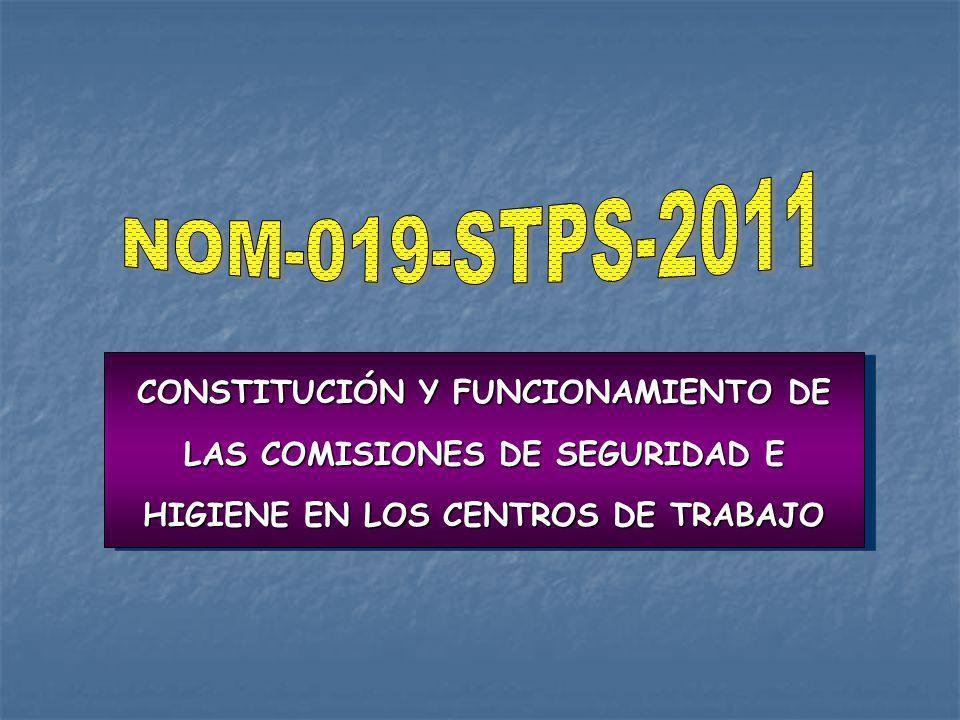 NOM-019-STPS-2011 CONSTITUCIÓN Y FUNCIONAMIENTO DE LAS COMISIONES DE SEGURIDAD E HIGIENE EN LOS CENTROS DE TRABAJO.