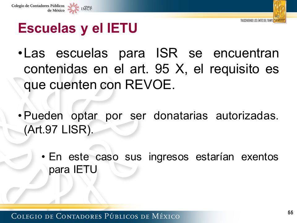 Escuelas y el IETU Las escuelas para ISR se encuentran contenidas en el art. 95 X, el requisito es que cuenten con REVOE.