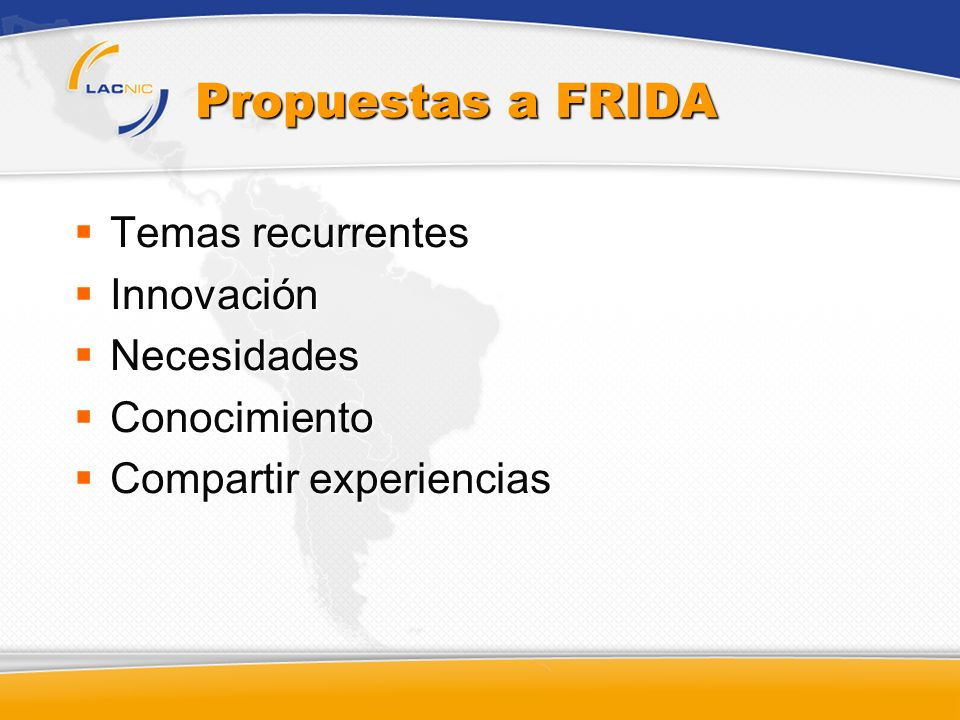 Propuestas a FRIDA Temas recurrentes Innovación Necesidades
