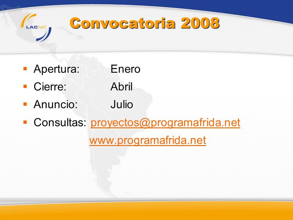 Convocatoria 2008 Apertura: Enero Cierre: Abril Anuncio: Julio
