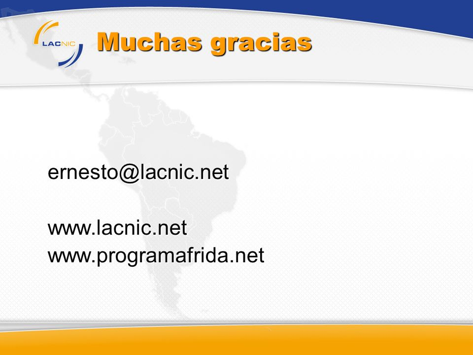 ernesto@lacnic.net www.lacnic.net www.programafrida.net