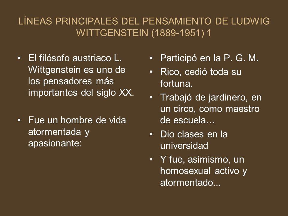 LÍNEAS PRINCIPALES DEL PENSAMIENTO DE LUDWIG WITTGENSTEIN (1889-1951) 1