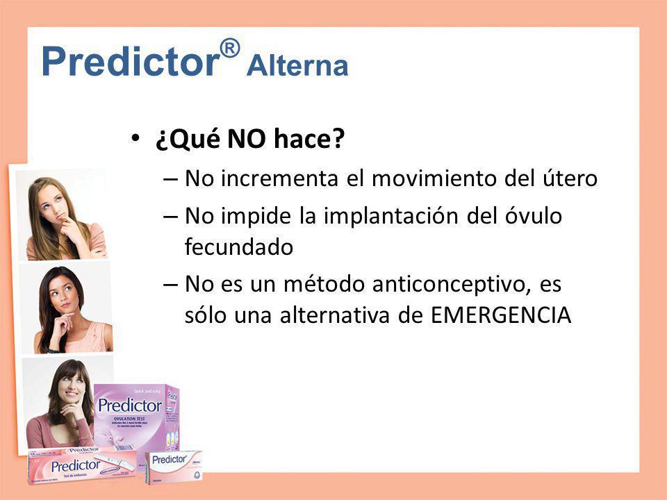 Predictor® Alterna ¿Qué NO hace No incrementa el movimiento del útero
