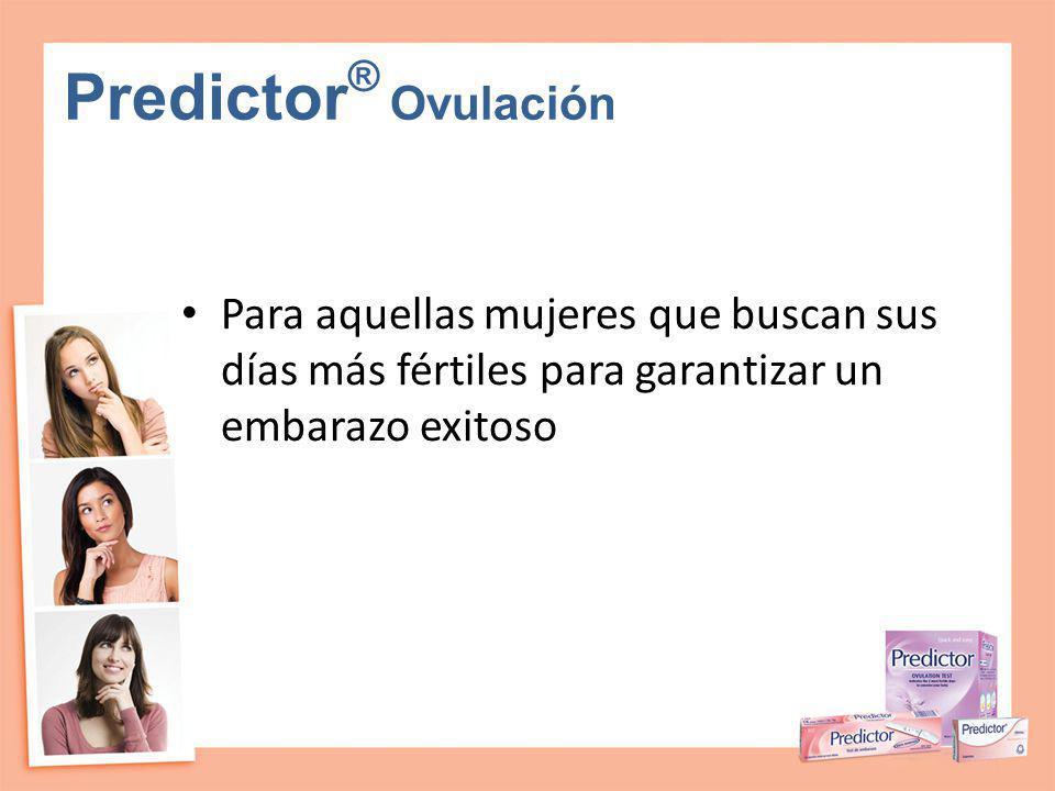 Predictor® Ovulación Para aquellas mujeres que buscan sus días más fértiles para garantizar un embarazo exitoso.