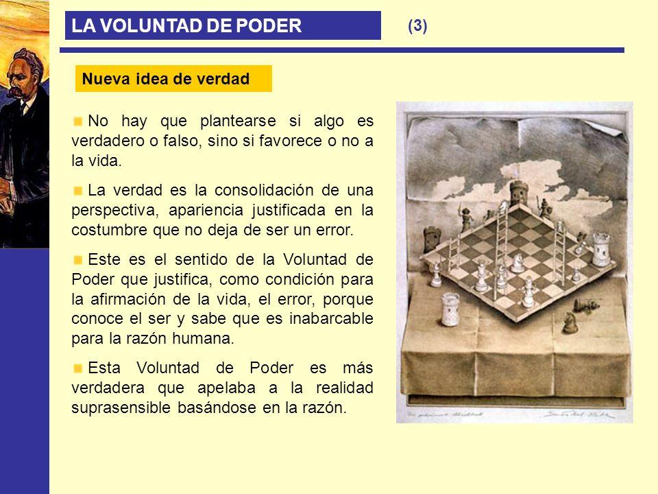 LA VOLUNTAD DE PODER (3) Nueva idea de verdad Nueva idea de verdad