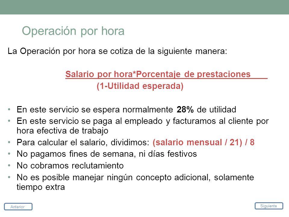Operación por hora La Operación por hora se cotiza de la siguiente manera: Salario por hora*Porcentaje de prestaciones.