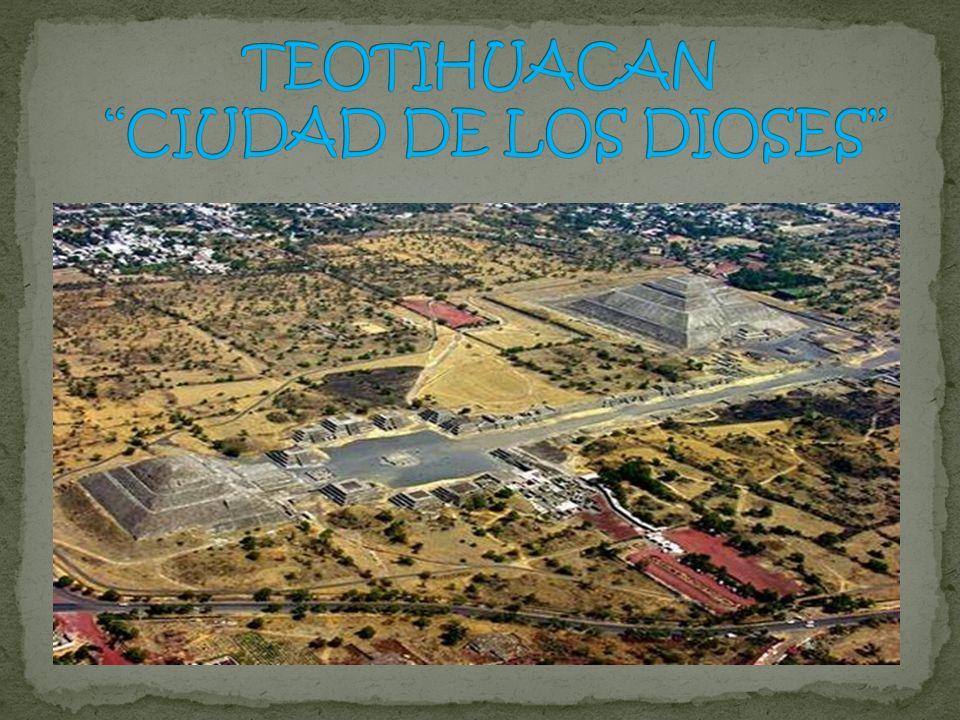 TEOTIHUACAN CIUDAD DE LOS DIOSES