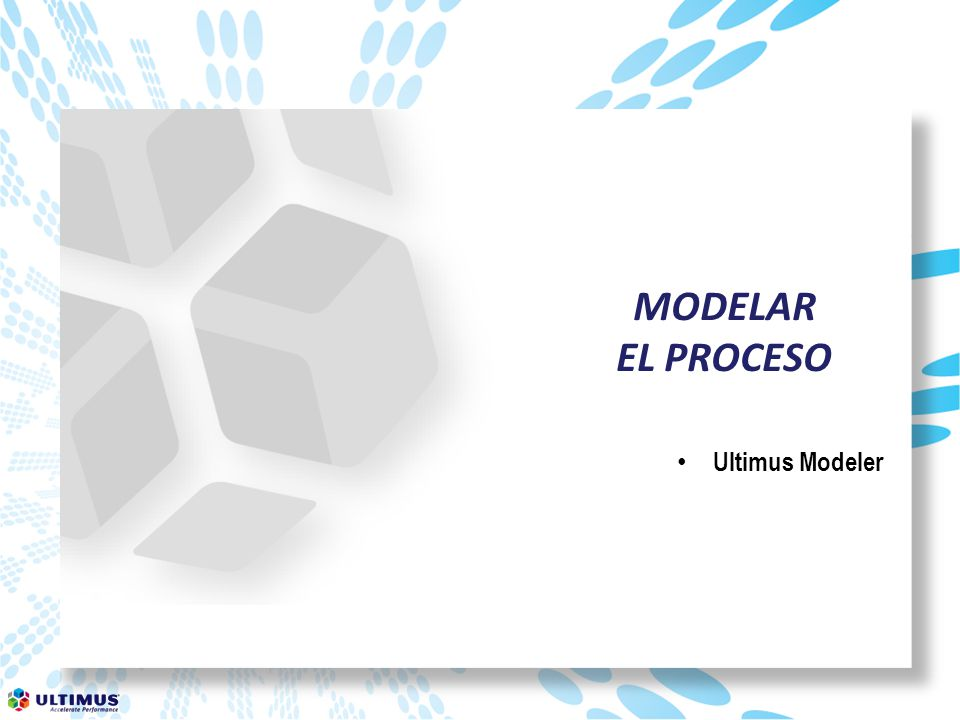 MODELAR EL PROCESO Ultimus Modeler
