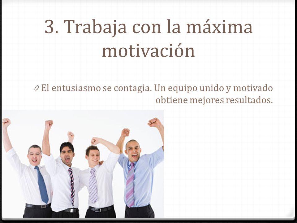 3. Trabaja con la máxima motivación
