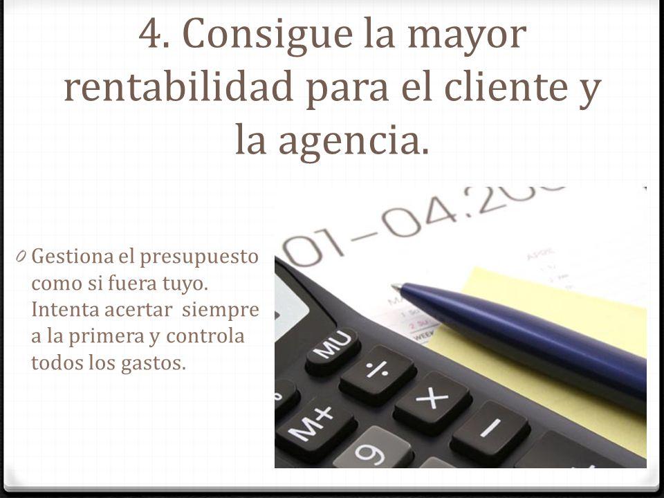 4. Consigue la mayor rentabilidad para el cliente y la agencia.