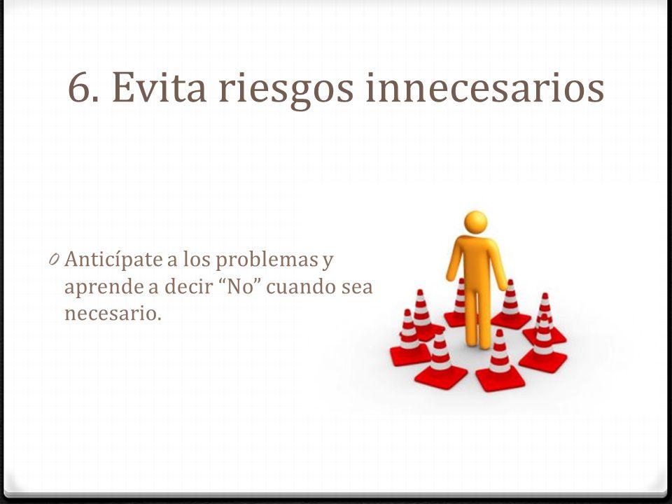 6. Evita riesgos innecesarios