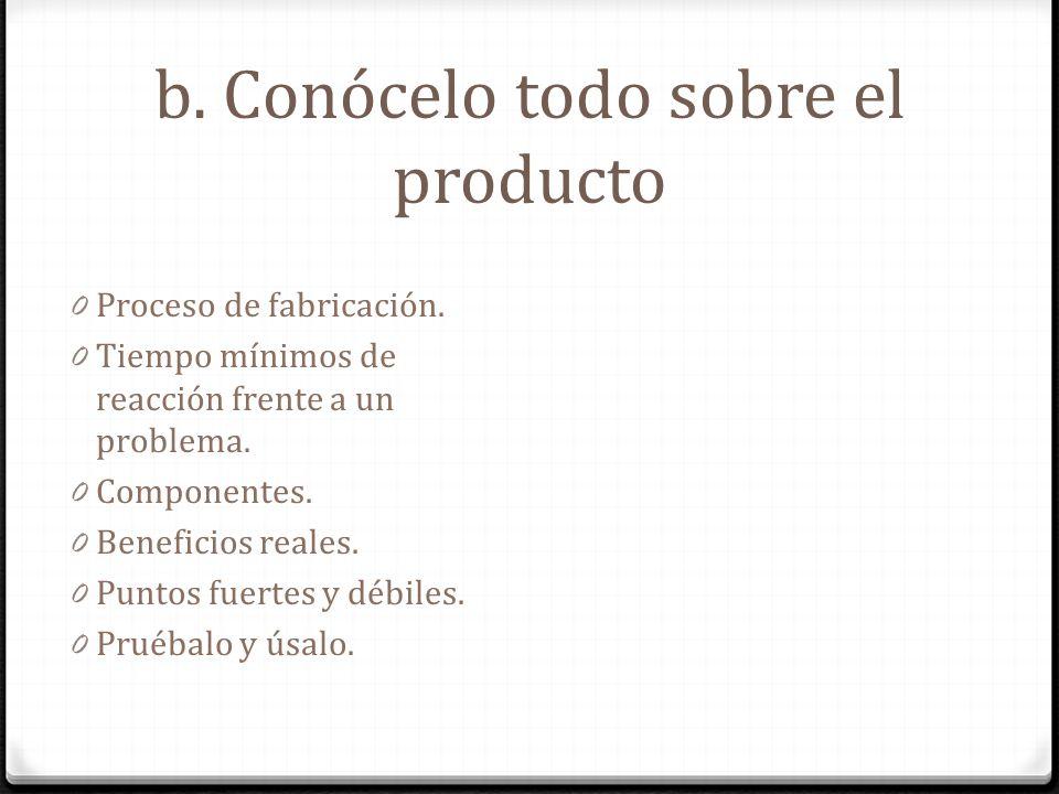 b. Conócelo todo sobre el producto