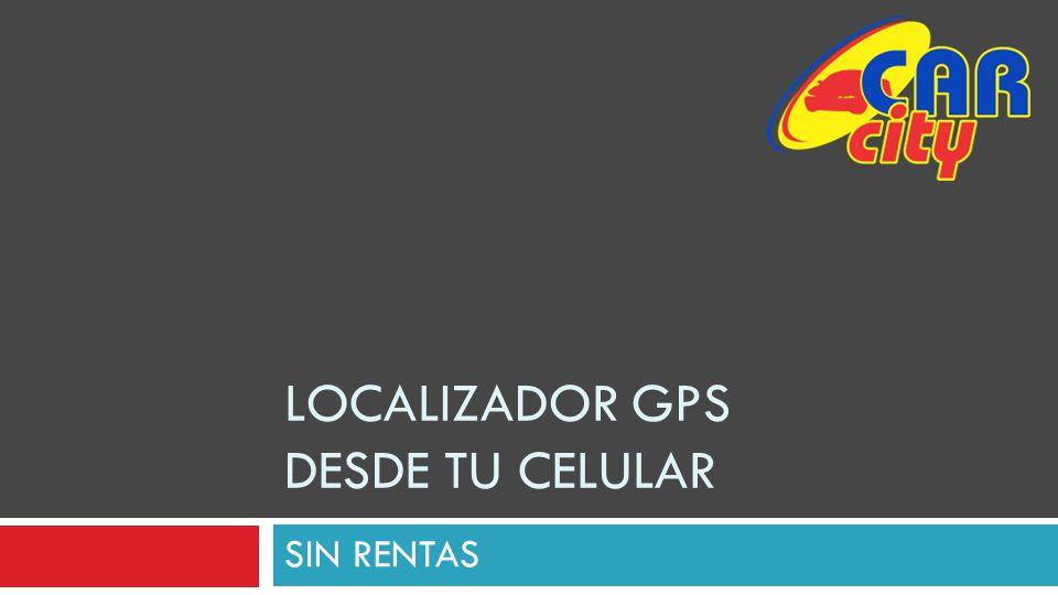 LOCALIZADOR GPS DESDE TU CELULAR
