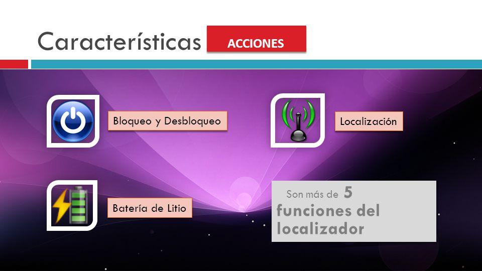 Características ACCIONES Bloqueo y Desbloqueo Localización