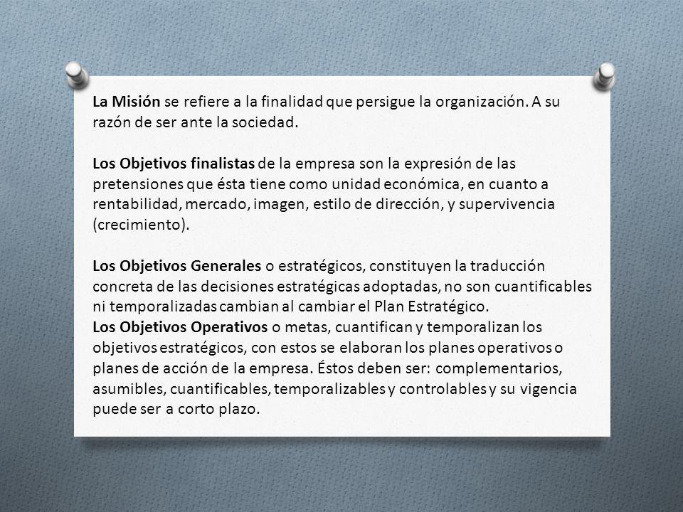 La Misión se refiere a la finalidad que persigue la organización