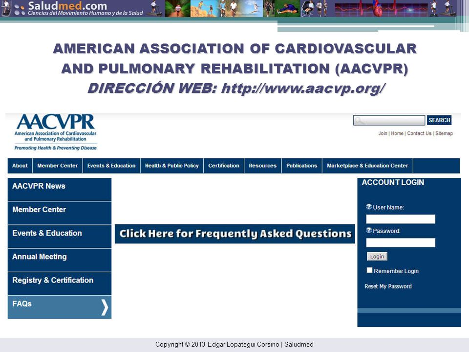 AMERICAN ASSOCIATION OF CARDIOVASCULAR AND PULMONARY REHABILITATION (AACVPR) DIRECCIÓN WEB: http://www.aacvp.org/