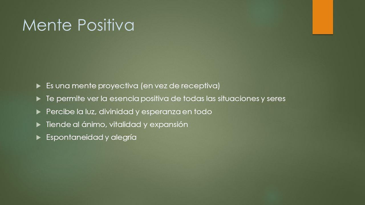 Mente Positiva Es una mente proyectiva (en vez de receptiva)