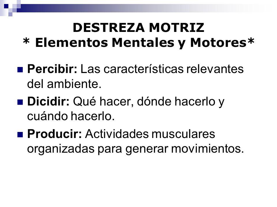DESTREZA MOTRIZ * Elementos Mentales y Motores*