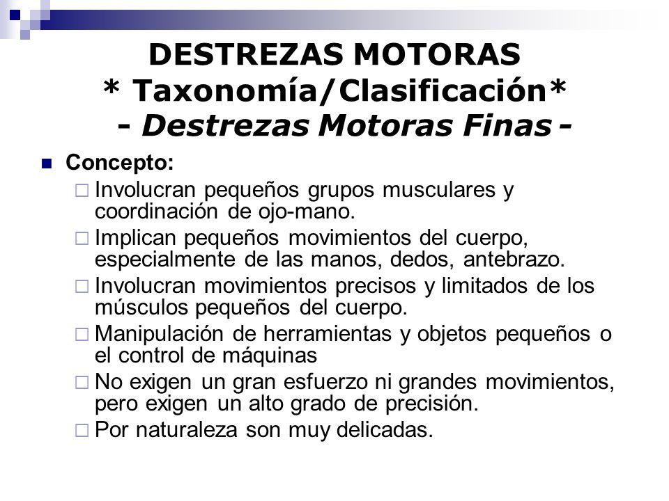 DESTREZAS MOTORAS * Taxonomía/Clasificación* - Destrezas Motoras Finas -