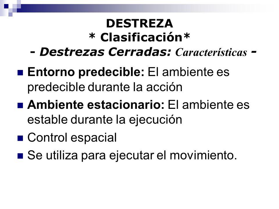 DESTREZA * Clasificación* - Destrezas Cerradas: Características -