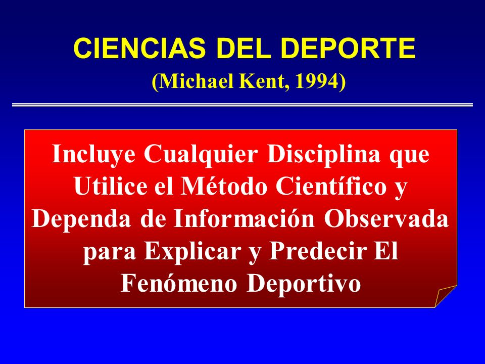 CIENCIAS DEL DEPORTE (Michael Kent, 1994) Incluye Cualquier Disciplina que Utilice el Método Científico y.