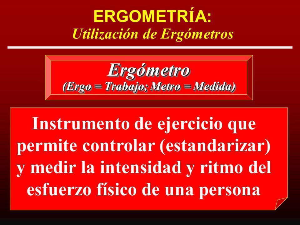 ERGOMETRÍA: Utilización de Ergómetros (Ergo = Trabajo; Metro = Medida)