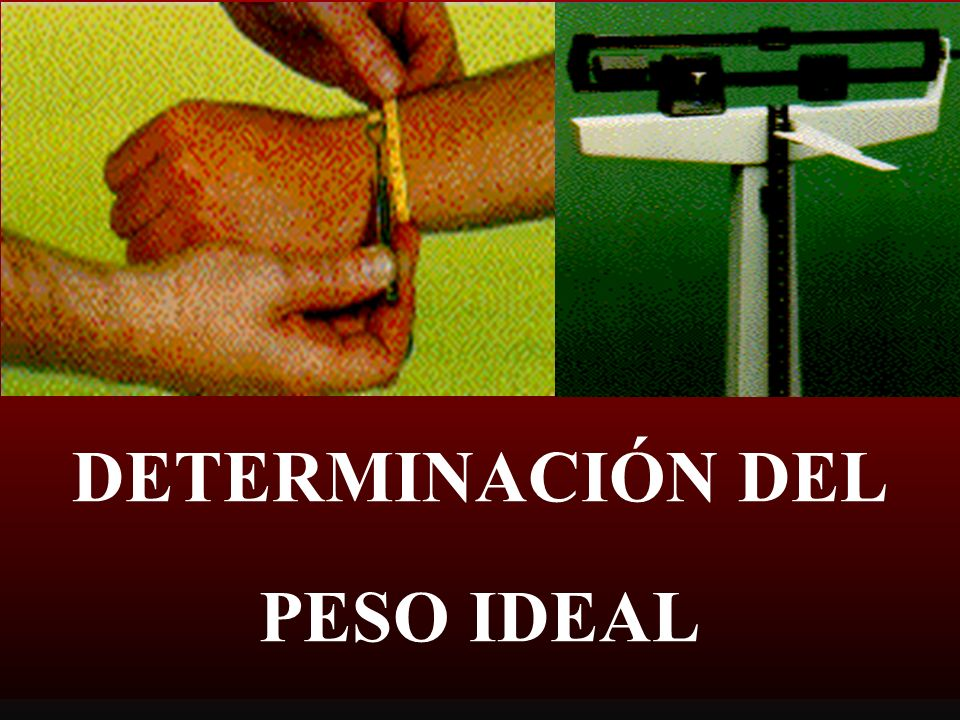 DETERMINACIÓN DEL PESO IDEAL