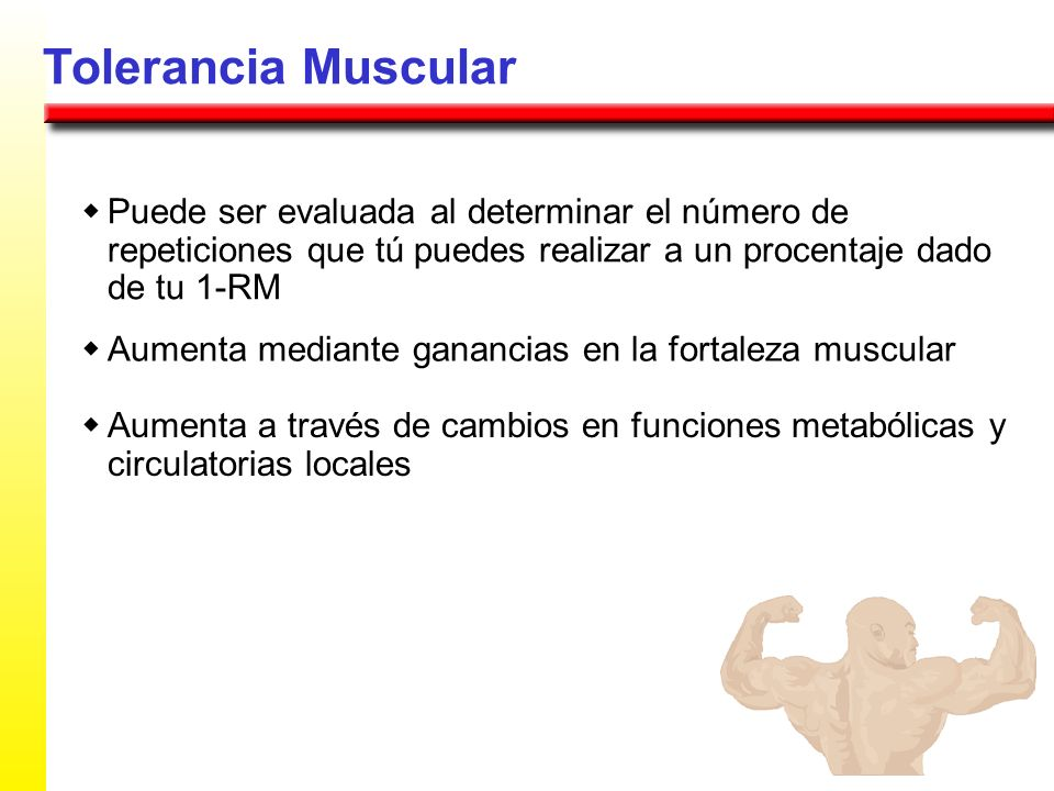 Tolerancia Muscularw Puede ser evaluada al determinar el número de repeticiones que tú puedes realizar a un procentaje dado de tu 1-RM.