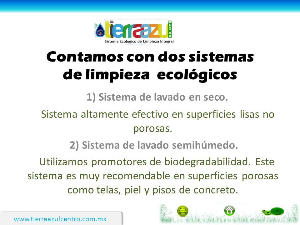 Contamos con dos sistemas de limpieza ecológicos