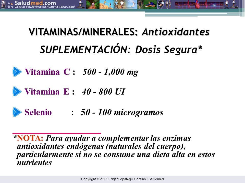 VITAMINAS/MINERALES: Antioxidantes SUPLEMENTACIÓN: Dosis Segura*