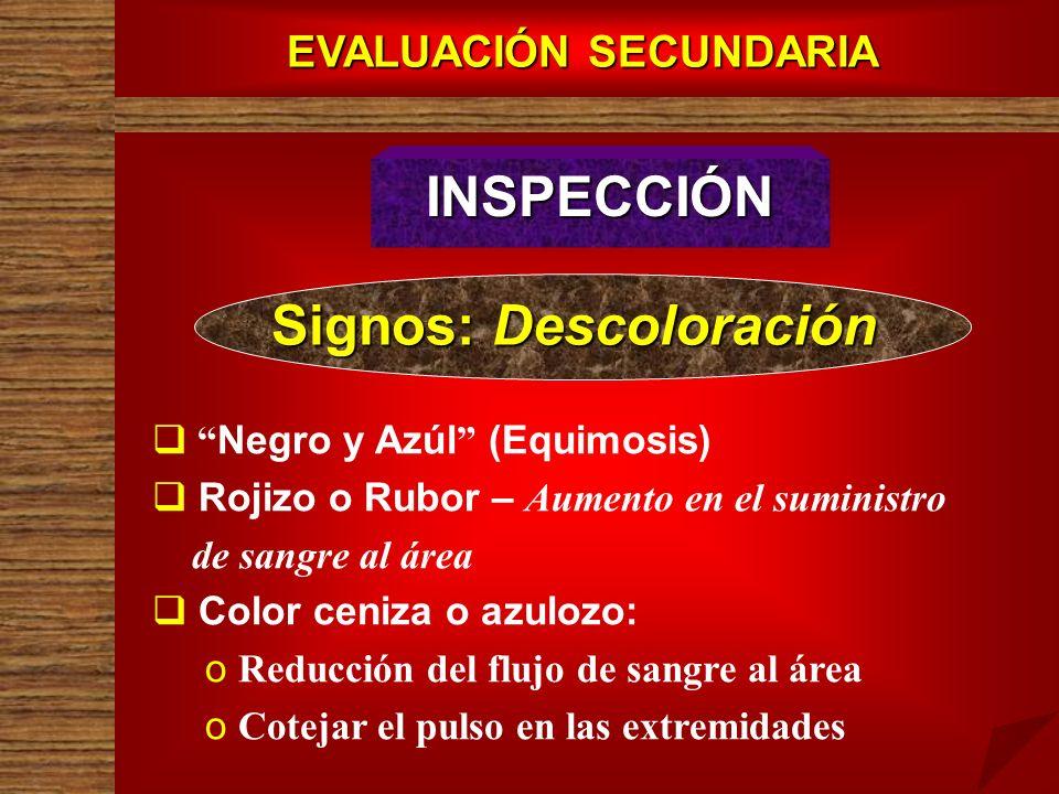 EVALUACIÓN SECUNDARIA Signos: Descoloración