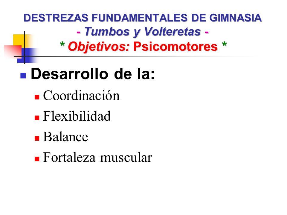 Desarrollo de la: Coordinación Flexibilidad Balance Fortaleza muscular
