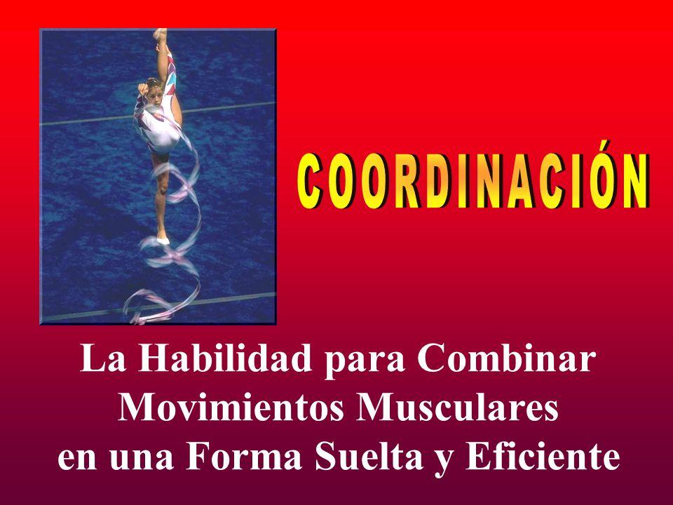 COORDINACIÓN La Habilidad para Combinar Movimientos Musculares