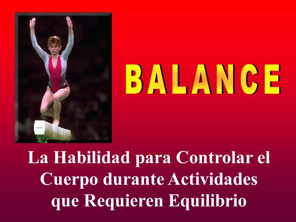 BALANCE La Habilidad para Controlar el Cuerpo durante Actividades