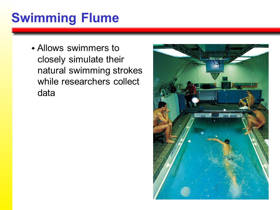 Swimming Flume w Allows swimmers to closely simulate their natural swimming strokes while researchers collect data.