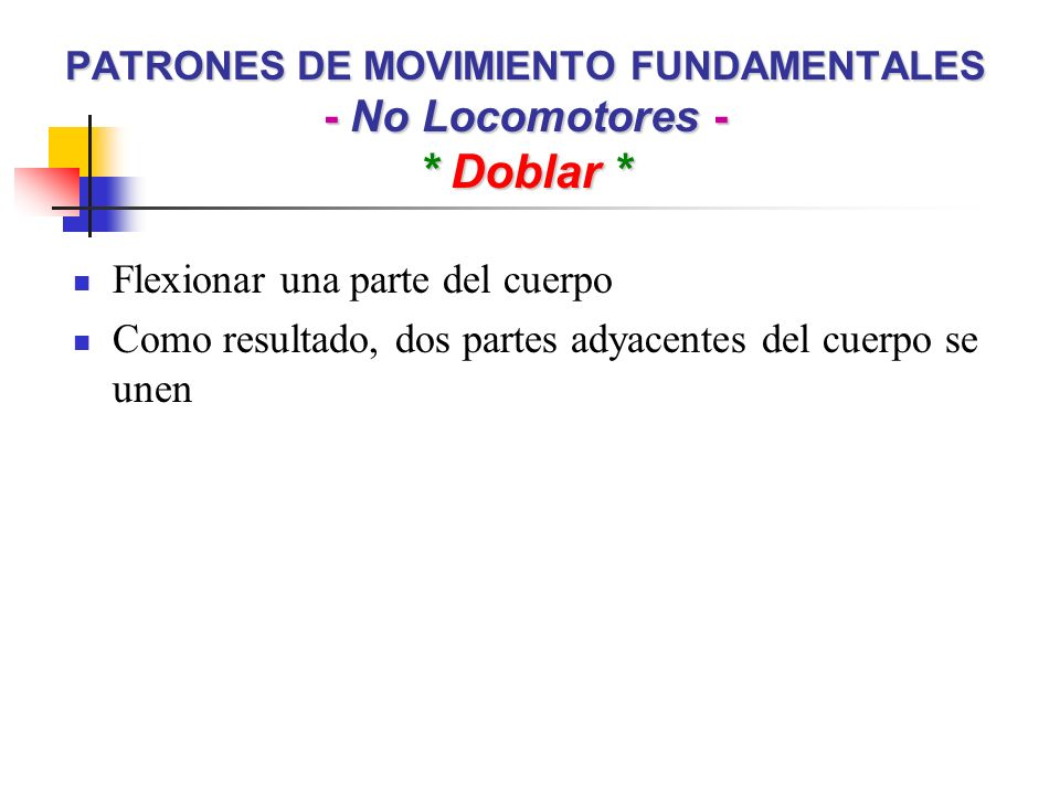 PATRONES DE MOVIMIENTO FUNDAMENTALES - No Locomotores - * Doblar *
