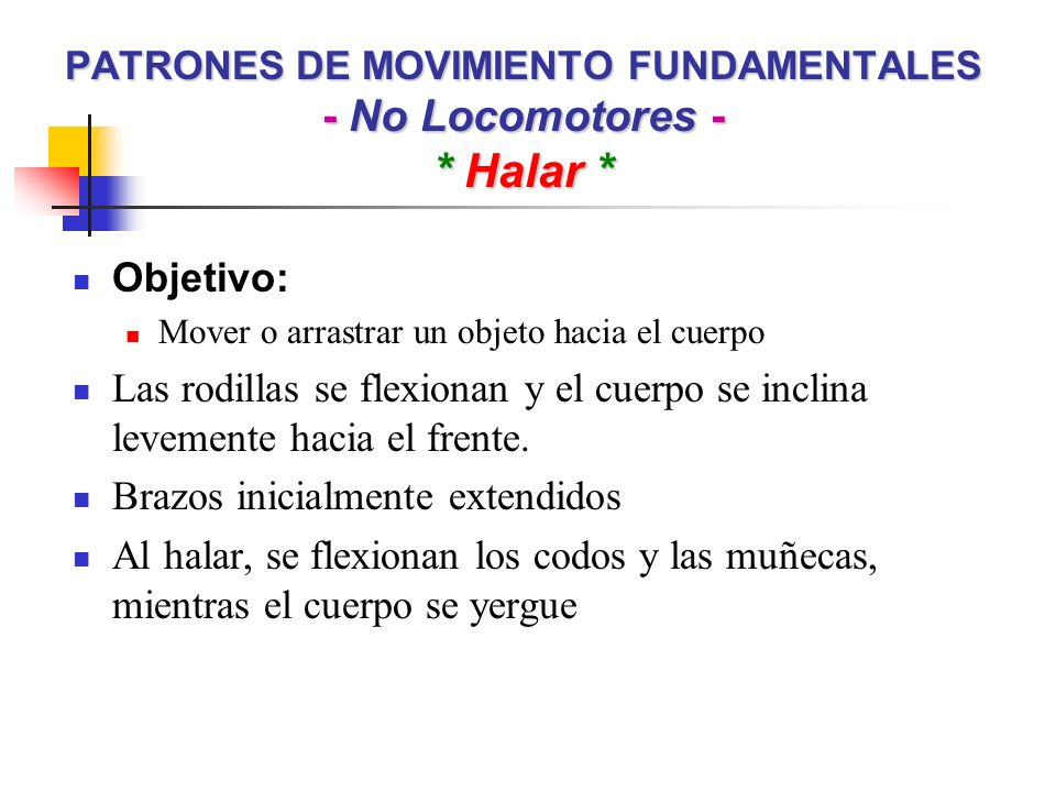 PATRONES DE MOVIMIENTO FUNDAMENTALES - No Locomotores - * Halar *