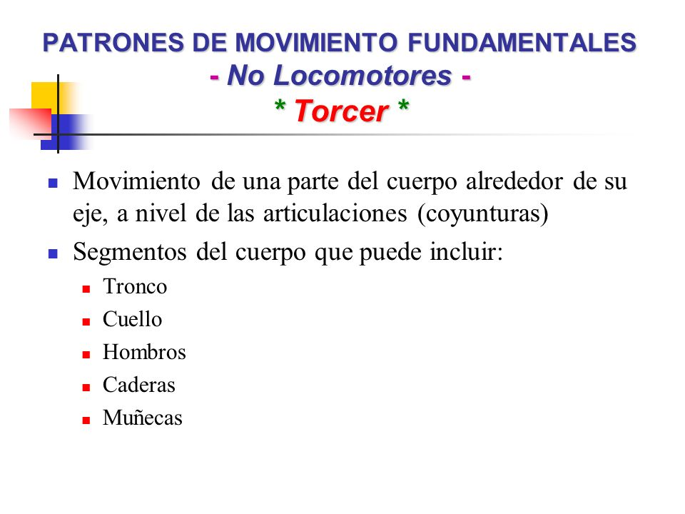 PATRONES DE MOVIMIENTO FUNDAMENTALES - No Locomotores - * Torcer *