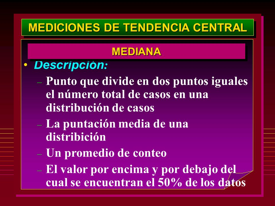 MEDICIONES DE TENDENCIA CENTRAL