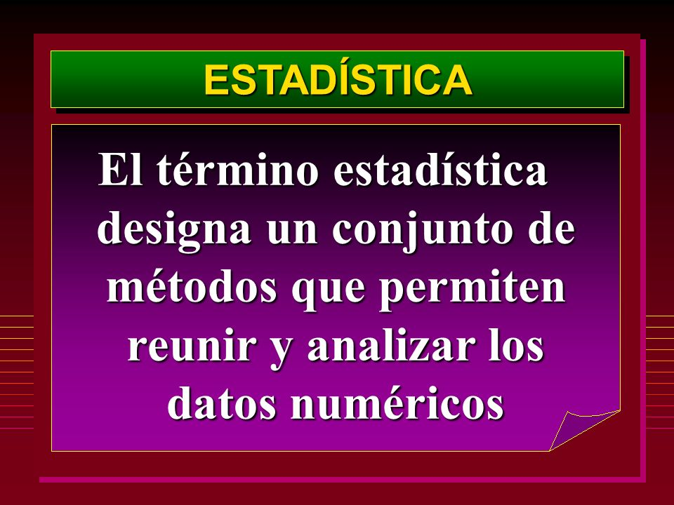 ESTADÍSTICA El término estadística designa un conjunto de métodos que permiten reunir y analizar los datos numéricos.