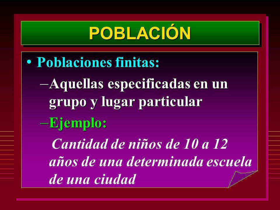 POBLACIÓN Poblaciones finitas: