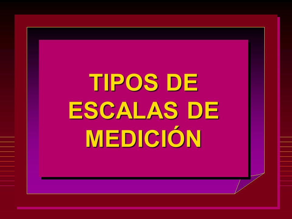 TIPOS DE ESCALAS DE MEDICIÓN
