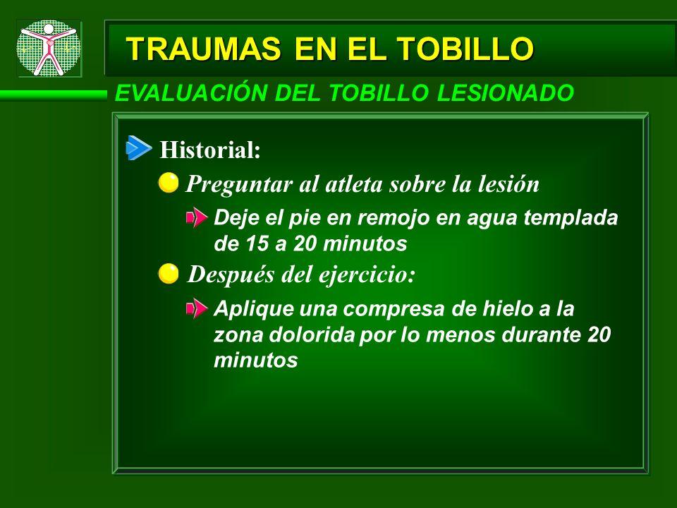 TRAUMAS EN EL TOBILLO Historial: Preguntar al atleta sobre la lesión
