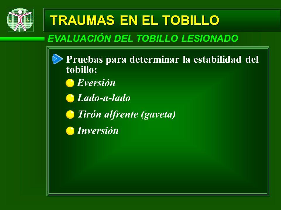 TRAUMAS EN EL TOBILLO EVALUACIÓN DEL TOBILLO LESIONADO. Pruebas para determinar la estabilidad del tobillo: