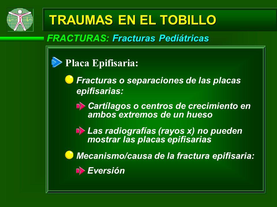TRAUMAS EN EL TOBILLO Placa Epifisaria:
