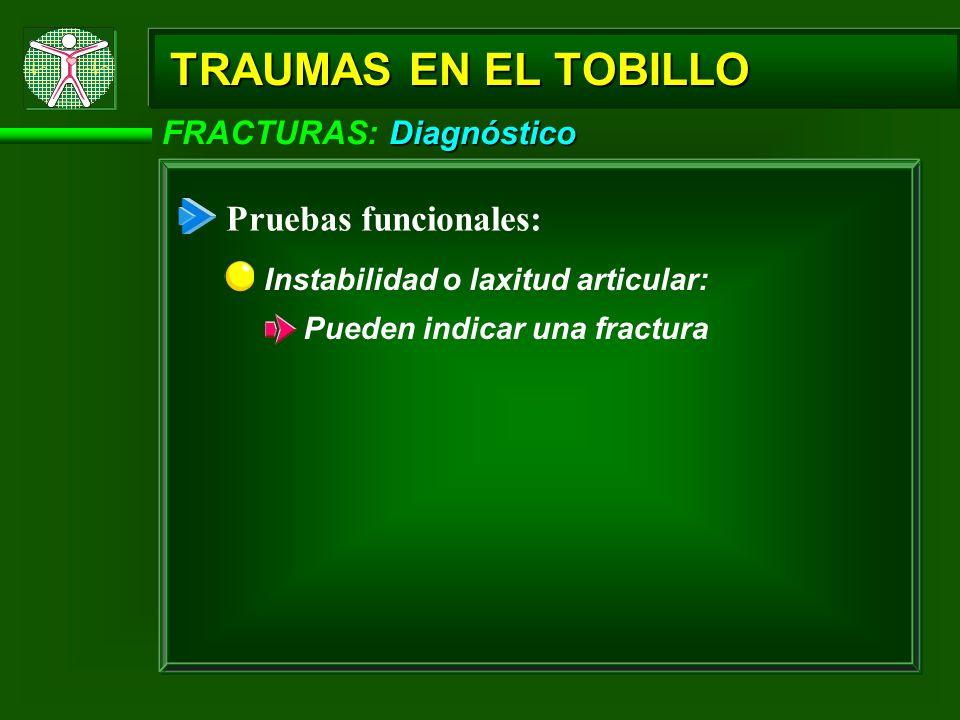 TRAUMAS EN EL TOBILLO Pruebas funcionales: FRACTURAS: Diagnóstico